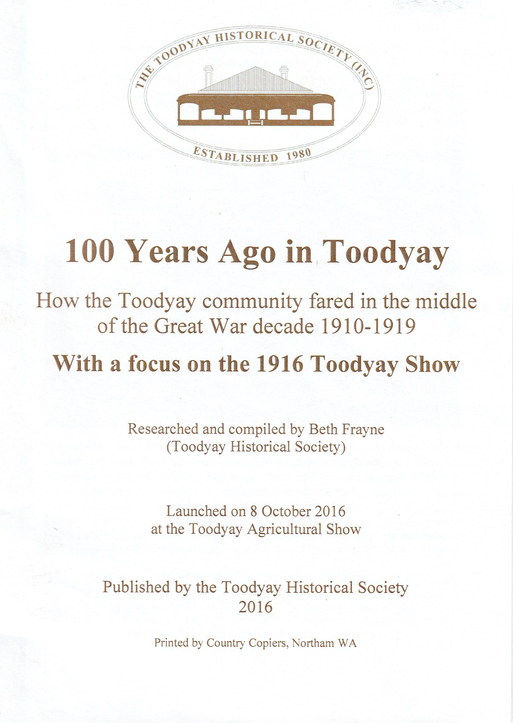 100 years ago in Toodyay: how the how the Toodyay community fared in the Great War decade 1910-1919, with a focus on the 1916 Toodyay Show