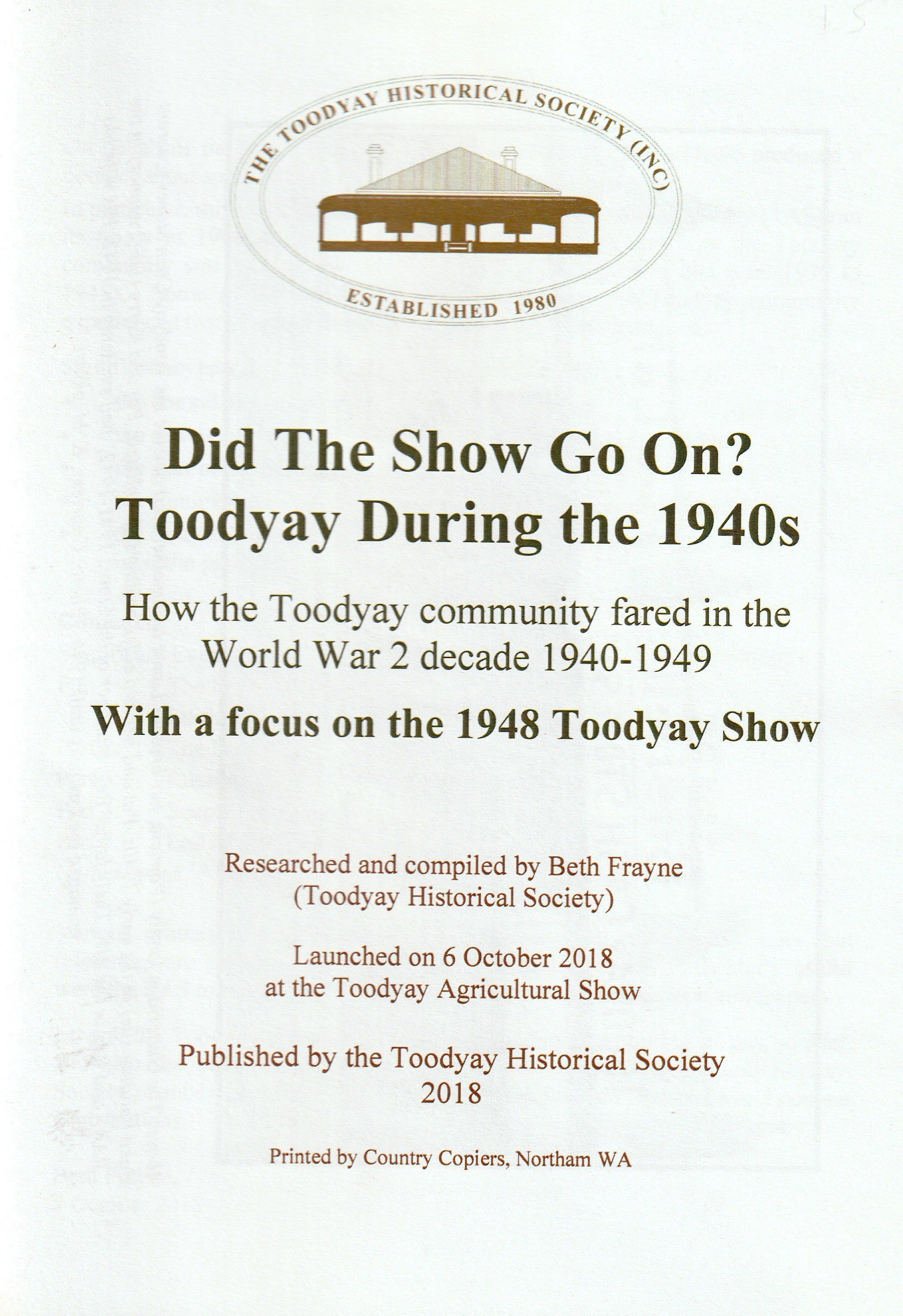 Did the Show go on: Toodyay during the 1940s:  how the Toodyay community fared in the World War 2 decade, with a focus on the 1948 Toodyay Show
