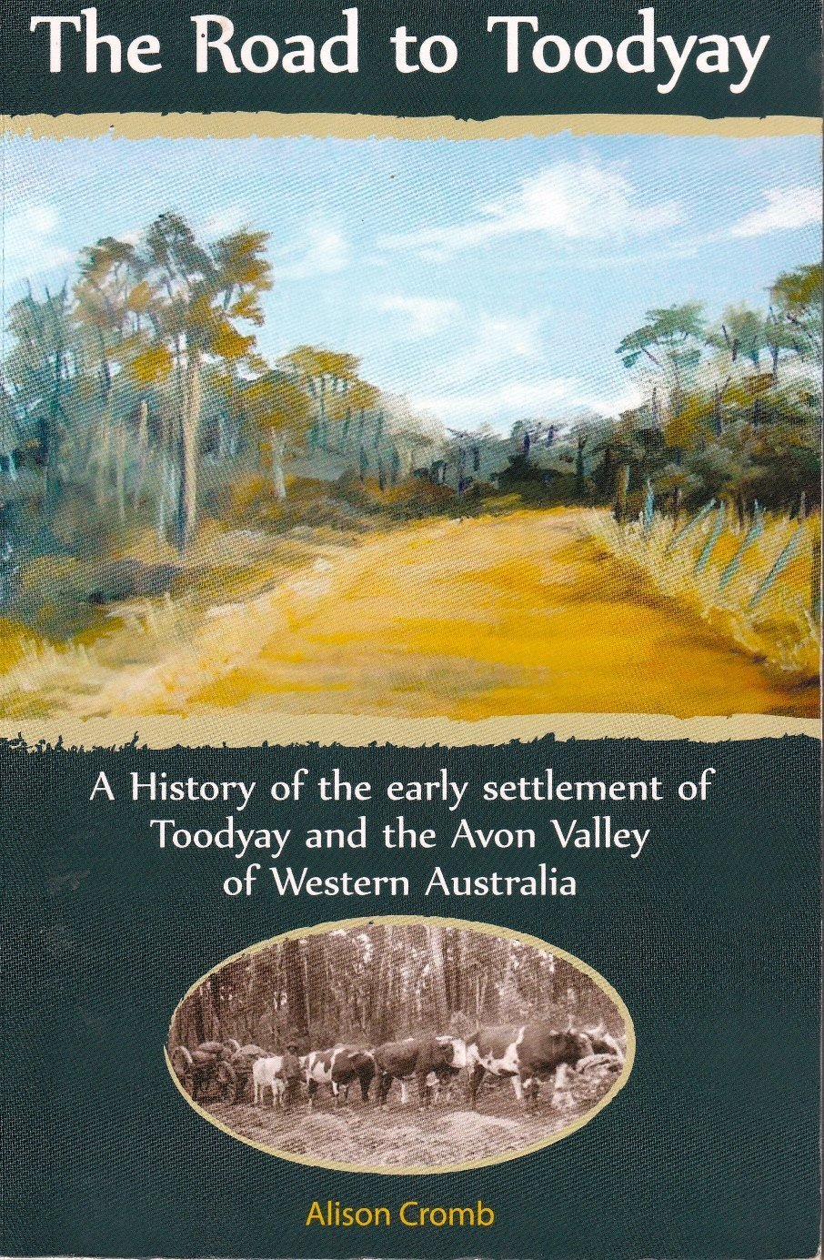 The road to Toodyay: a history of the early settlement of Toodyay and the Avon Valley of Western Australia