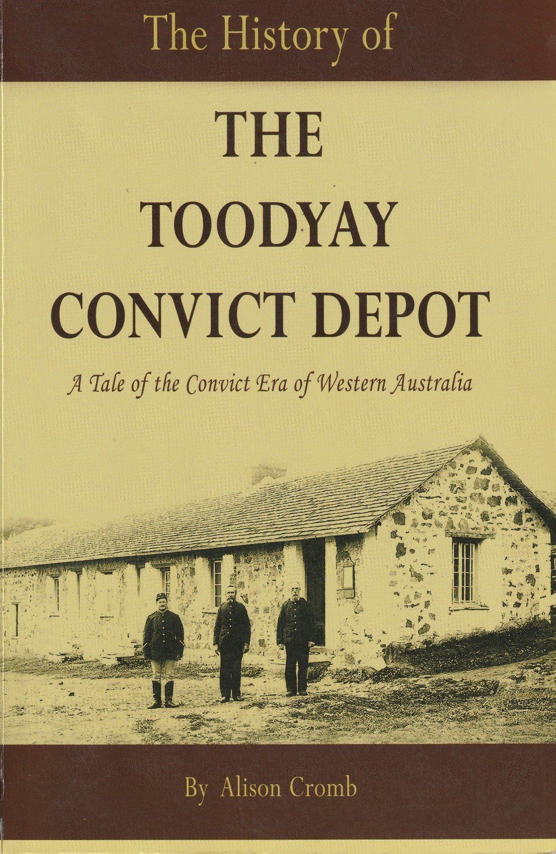 The history of the Toodyay Convict Depot: a tale of the convict era of Western Australia